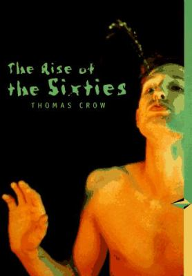 The Rise of the Sixties: American and European Art in the Era of Dissent (Trade Version)
