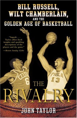 The Rivalry: Bill Russell, Wilt Chamberlain, and the Golden Age of Basketball 9780812970302