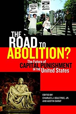 The Road to Abolition?: The Future of Capital Punishment in the United States 9780814762172