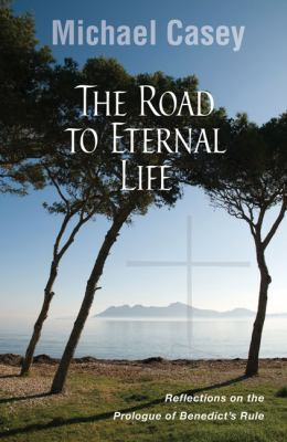 The Road to Eternal Life: Reflections on the Prologue of Benedict's Rule 9780814633847