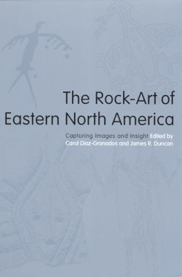 The Rock-Art of Eastern North America: Capturing Images and Insight 9780817313944
