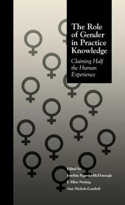 Role of Gender in Practice Knowledge: Claiming Half the Human Experience 9780815322283
