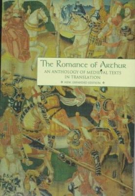 The Romance of Arthur, New, Expanded Edition: An Anthology of Medieval Texts in Translation 9780815315117