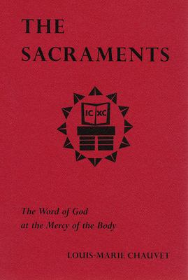 The Sacraments: The Word of God at the Mercy of the Body 9780814661437