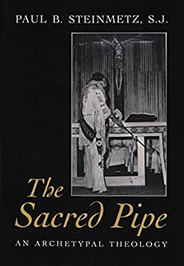 The Sacred Pipe: An Archetypal Theology 9780815605447