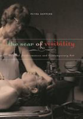 The Scar of Visibility: Medical Performances and Contemporary Art 9780816646531
