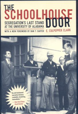 The Schoolhouse Door: Segregation's Last Stand at the University of Alabama 9780817354336