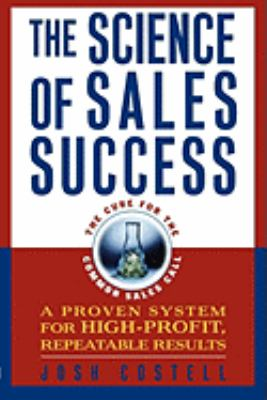 The Science of Sales Success: A Proven System for High-Profit, Repeatable Results 9780814415993