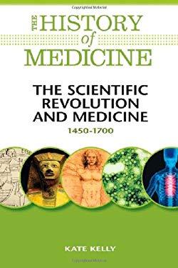The Scientific Revolution and Medicine: 1450-1700 9780816072071