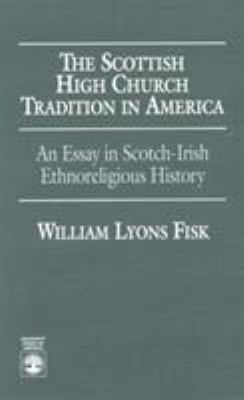 The Scottish High Church Tradition in America: An Essay in Scotch-Irish Ethnoreligious History 9780819197603