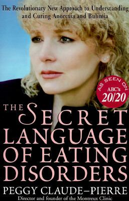 The Secret Language of Eating Disorders: The Revolutionary New Approach to Understanding and Curing Anorexia and Bulimia 9780812928426