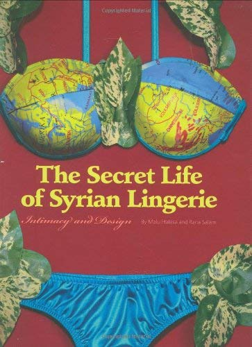 The Secret Life of Syrian Lingerie: Intimacy and Design 9780811864589