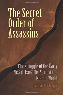 The Secret Order of Assassins: The Struggle of the Early Nizari Isma'ilis Against the Islamic World 9780812219166