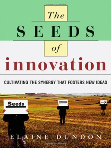 The Seeds of Innovation: Cultivating the Synergy That Fosters New Ideas 9780814471463