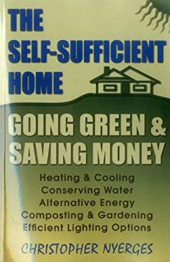 The Self-Sufficient Home: Going Green and Saving Money 9780811735582