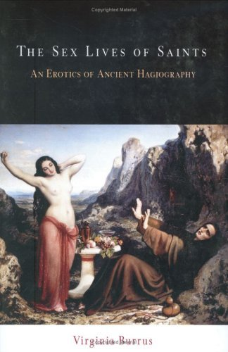 The Sex Lives of Saints: An Erotics of Ancient Hagiography 9780812220209