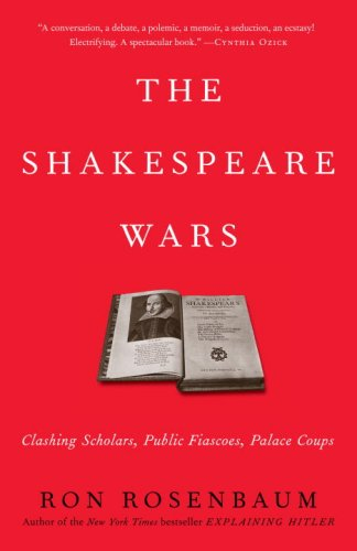 The Shakespeare Wars: Clashing Scholars, Public Fiascoes, Palace Coups 9780812978360