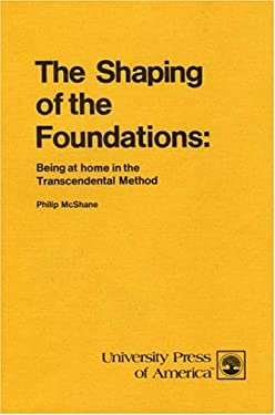 The Shaping of the Foundations: Being at Home in the Transcendental Method 9780819102096