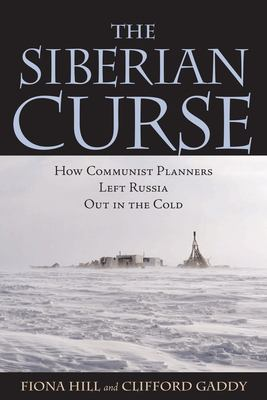The Siberian Curse: How Communist Planners Left Russia Out in the Cold 9780815736448