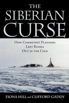 The Siberian Curse: How Communist Planners Left Russia Out in the Cold 9780815736455