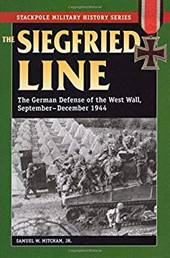 The Siegfried Line: The German Defense of the West Wall, September-December 1944 9780811736022