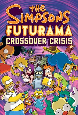 The Simpsons Futurama Crossover Crisis [With Collector's Item] 9780810988378