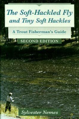 The Soft-Hackled Fly and Tiny Soft Hackles: A Trout Fisherman's Guide 9780811701518