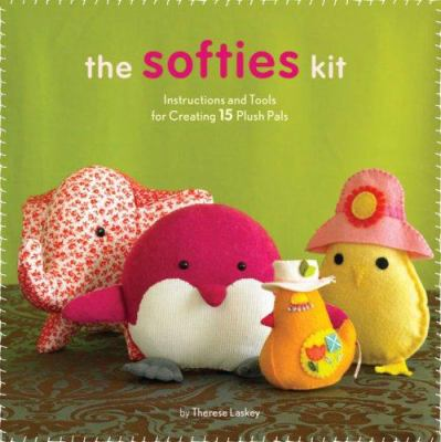The Softies Kit: Instructions and Tools for Creating 15 Plush Pals 9780811858861