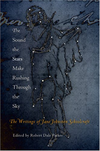 The Sound the Stars Make Rushing Through the Sky: The Writings of Jane Johnston Schoolcraft 9780812219692