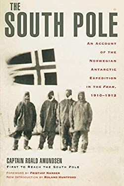 The South Pole: An Account of the Norwegian Antarctic Expedition in the Fram, 1910-1912 9780815411277
