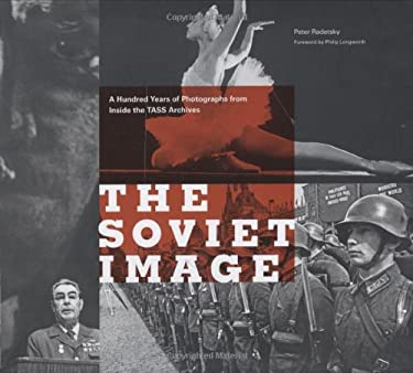 The Soviet Image: A Hundred Years of Photographs from Inside the Tass Archives 9780811857987