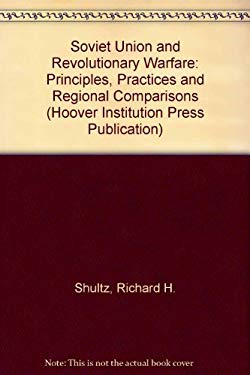 The Soviet Union and Revolutionary Warfare: Principles, Practices, and Regional Comparisons