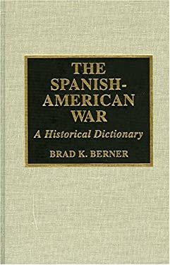 The Spanish-American War: A Historical Dictionary 9780810834903