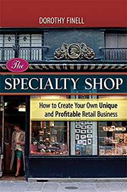 The Specialty Shop: How to Create Your Own Unique and Profitable Retail Business 9780814474426