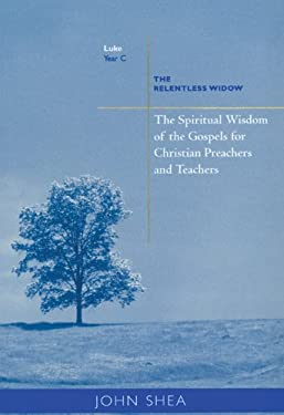 The Spiritual Wisdom of the Gospels for Christian Preachers and Teachers: The Relentless Widow: Year C 9780814629154