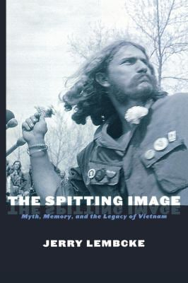 The Spitting Image: Myth, Memory, and the Legacy of Vietnam 9780814751473