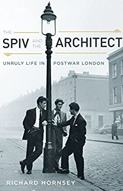 The Spiv and the Architect: Unruly Life in Postwar London 9780816653157