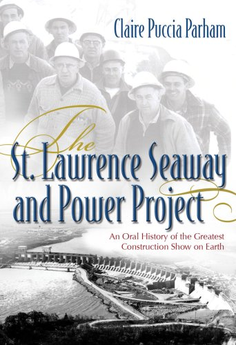 The St. Lawrence Seaway and Power Project: An Oral History of the Greatest Construction Show on Earth 9780815609131
