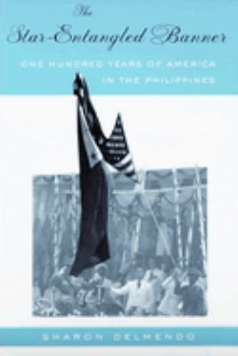The Star-Entangled Banner: One Hundred Years of America in the Philippines 9780813534114