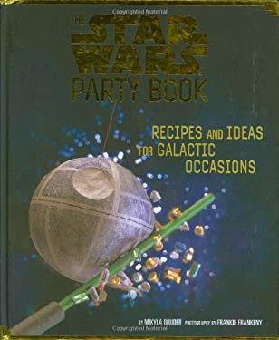 The Star Wars Party Book: Recipes and Ideas for Galactic Occasions 9780811834919