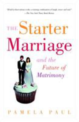 The Starter Marriage and the Future of Matrimony 9780812966763
