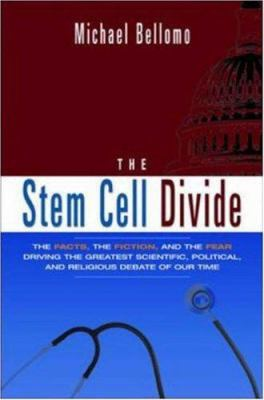 The Stem Cell Divide: The Facts, the Fiction, and the Fear Driving the Greatest Scientific, Political, and Religious Debate of Our Time 9780814408810
