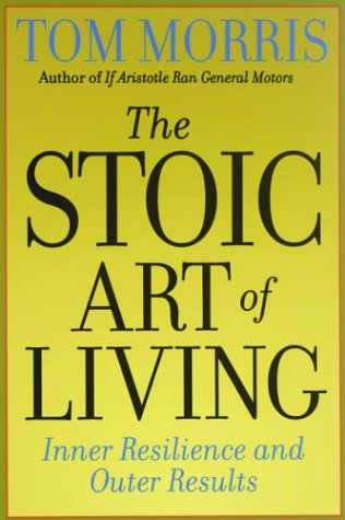 The Stoic Art of Living: Inner Resilience and Outer Results 9780812695595
