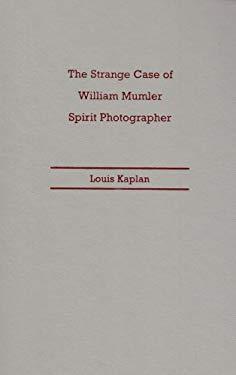 The Strange Case of William Mumler, Spirit Photographer 9780816651566