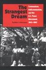 The Strangest Dream: Communism, Anti-Communism, and the U.S. Peace Movement, 1945-1963 9780815628415