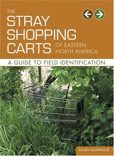 The Stray Shopping Carts of Eastern North America: A Guide to Field Identification 9780810955202
