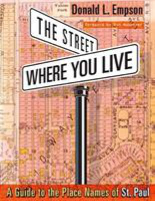 The Street Where You Live: A Guide to the Place Names of St. Paul 9780816647293