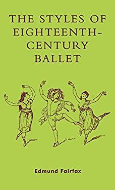 The Styles of Eighteenth-Century Ballet 9780810846982