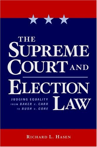 The Supreme Court and Election Law: Judging Equality from Baker v. Carr to Bush v. Gore 9780814736593