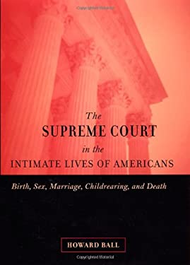 The Supreme Court in the Intimate Lives of Americans: Birth, Sex, Marriage, Childrearing, and Death 9780814798621
